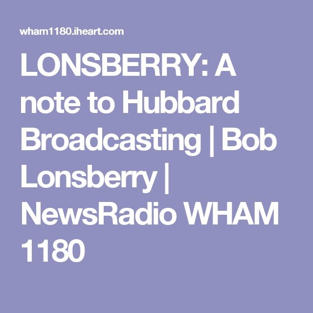 LONSBERRY: A note to Hubbard Broadcasting | Bob Lonsberry | NewsRadio WHAM 1180