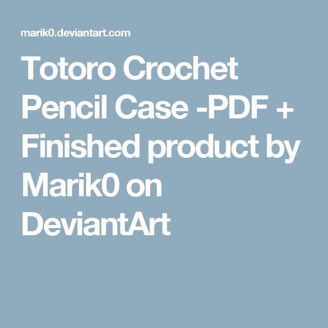 Totoro Crochet Pencil Case -PDF + Finished product by Marik0 on DeviantArt