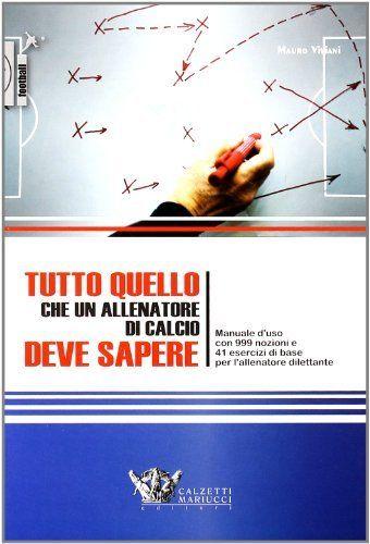 Tutto quello che un allenatore di calcio deve sapere. Manuale d'uso con 999 nozioni e 41 esercizi di base per l'allenatore dilettante di Mauro Viviani, http://www.amazon.it/dp/8860282470/ref=cm_sw_r_pi_dp_CApPsb1FM2X0M