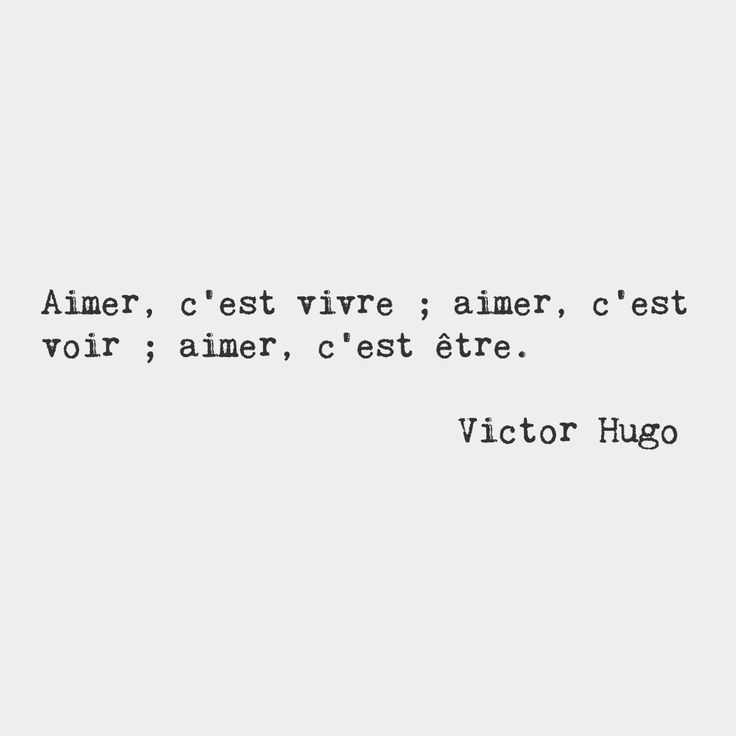 bonjourfrenchwords:  To love is to live; to love is to see; to love is to be. — Victor Hugo, French author