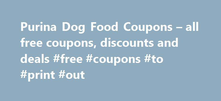 Purina Dog Food Coupons – all free coupons, discounts and deals #free #coupons #to #print #out http://coupons.remmont.com/purina-dog-food-coupons-all-free-coupons-discounts-and-deals-free-coupons-to-print-out/  #dog food coupons # Purina Coupons Purina is one of the top brands when it comes to buying great tasting and healthy dog food. It has also been one of the longest dating dog food brands out there. They have a variety of dog food that will suit the age and weight category of your…