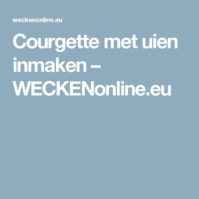 Courgette met uien inmaken – WECKENonline.eu