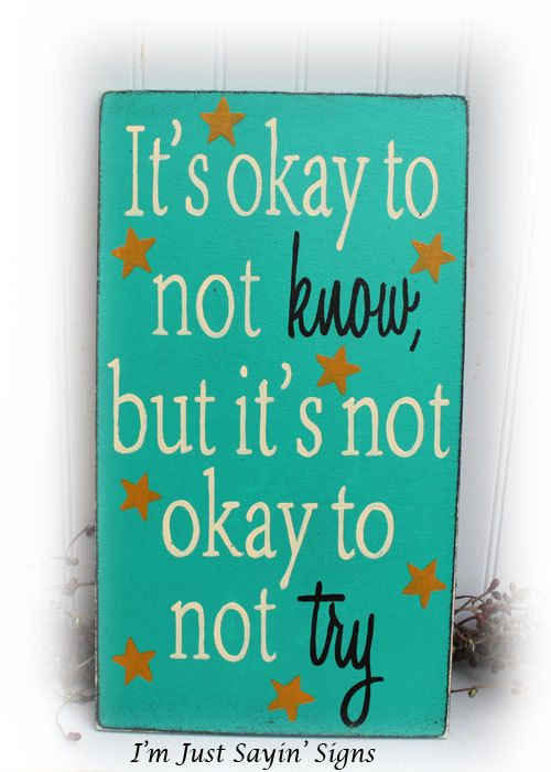 Hey, I found this really awesome Etsy listing at http://www.etsy.com/listing/114676623/its-okay-to-not-know-its-not-okay-to-not