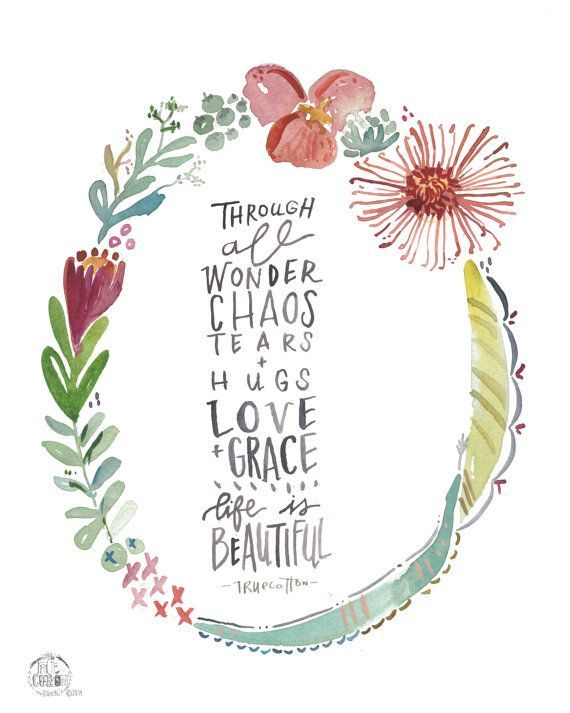 """Through all wonder, chaos, tears and hugs, love and grace. Life is beautiful."" -True Cotton Quotes, Phrases, Truth, Beauty, Inspiration, Typography, Floral Wreath, Art, Desgin"