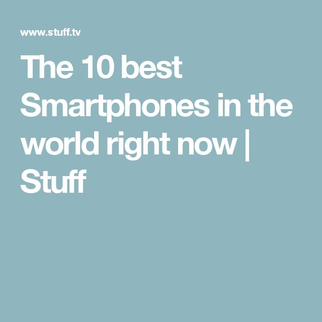 The 10 best Smartphones in the world right now | Stuff