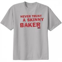 Never Trust a Skinny Baker T-Shirt- Cake Boss T-Shirt!