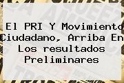 http://tecnoautos.com/wp-content/uploads/imagenes/tendencias/thumbs/el-pri-y-movimiento-ciudadano-arriba-en-los-resultados-preliminares.jpg Movimiento Ciudadano. El PRI y Movimiento Ciudadano, arriba en los resultados preliminares, Enlaces, Imágenes, Videos y Tweets - http://tecnoautos.com/actualidad/movimiento-ciudadano-el-pri-y-movimiento-ciudadano-arriba-en-los-resultados-preliminares/