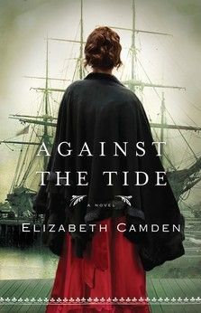 Against the Tide by Elizabeth Camden | Publication Date: October 1, 2012 | Historical Fiction #christian #romance #inspirational