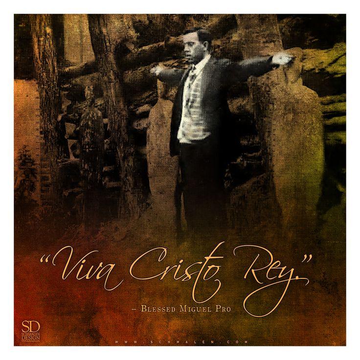 """Viva Christo Rey."" Long Live Jesus Christ"