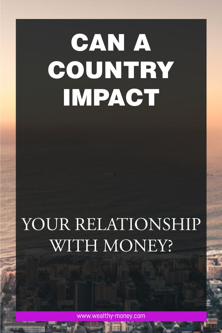 How a country can impact your relationship with money.