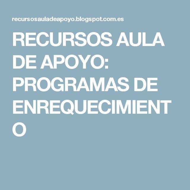 RECURSOS AULA DE APOYO: PROGRAMAS DE ENREQUECIMIENTO