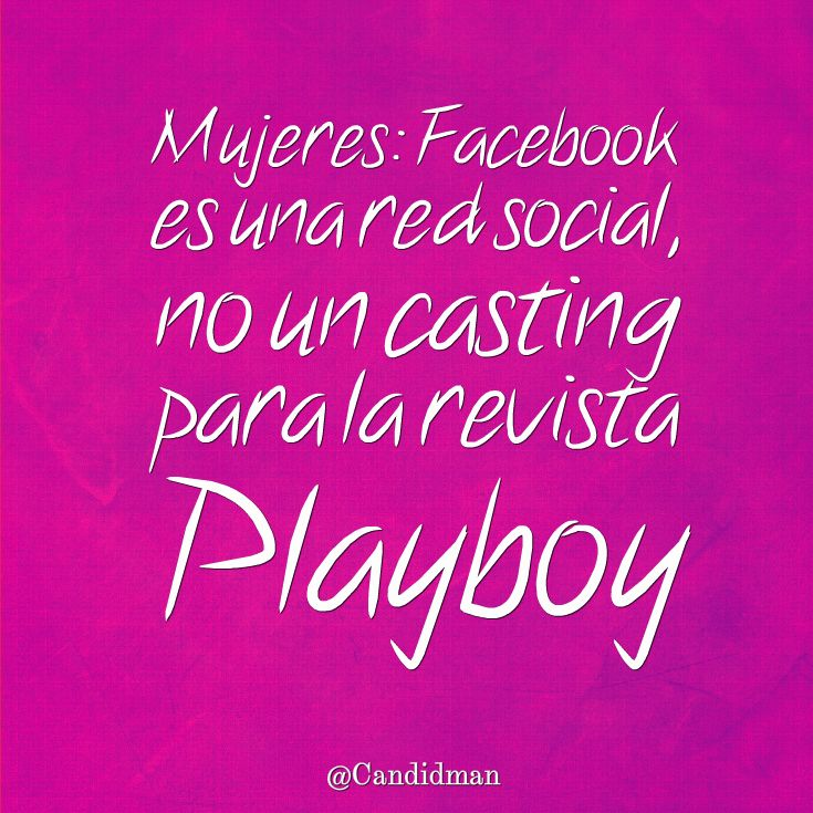 """""""Mujeres: #Facebook es una red social no un casting para la revista #Playboy"""". #Frases #Candidman http://t.co/UXT6RgAncn @candidman"""