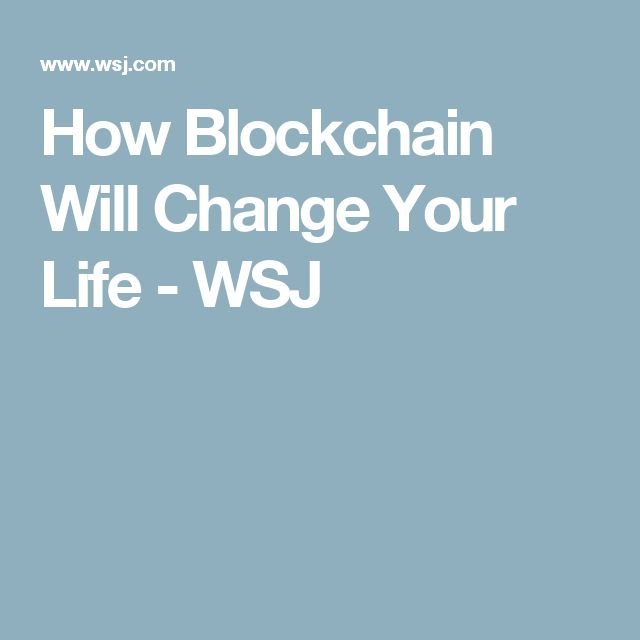 How Blockchain Will Change Your Life - WSJ