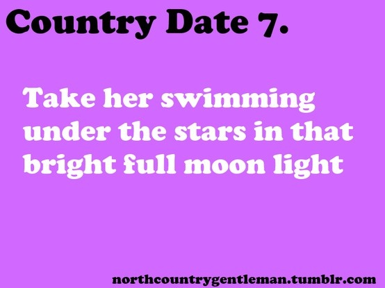 Country Dates... Please tell my boyfriend this! lol