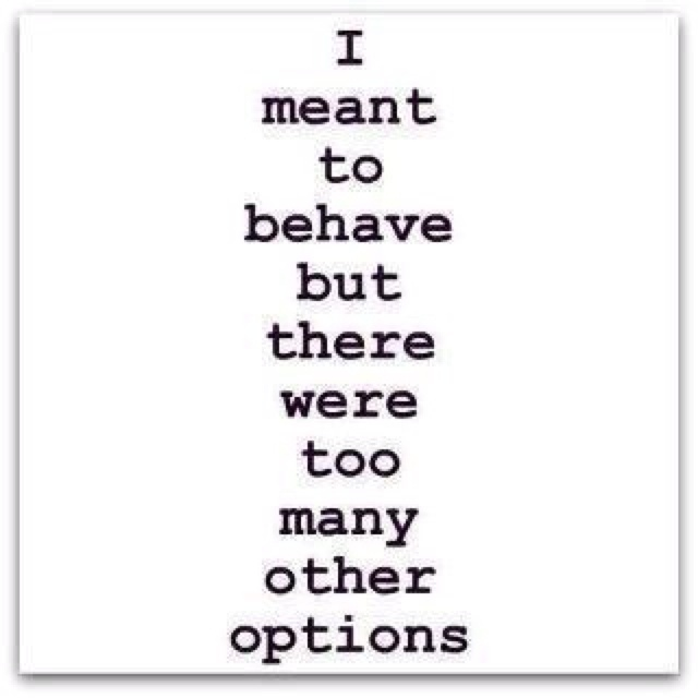 So very true! Why behave? Life is too short!Life Motto, Laugh, Funny Quotes, Funny Stuff, Humor, Things, True Stories, Options, Behaved