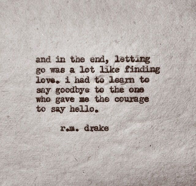 The one that gave me the courage to say hello. -r.m. drake