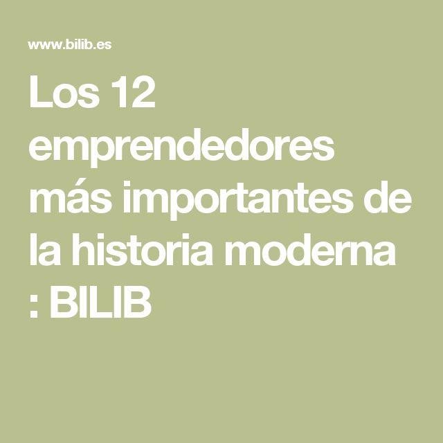 Los 12 emprendedores más importantes de la historia moderna : BILIB