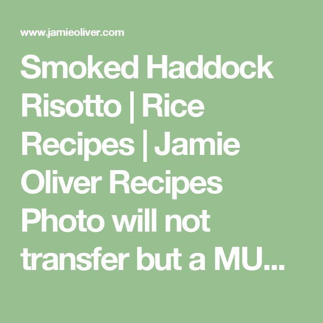Smoked Haddock Risotto | Rice Recipes | Jamie Oliver Recipes Photo will not transfer but a SHOULD SEE