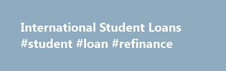 International Student Loans #student #loan #refinance http://loan.remmont.com/international-student-loans-student-loan-refinance/  #loan.com # International Student Loans International student loans are available to non-US citizens studying at a college or university in the United States. Many foreign students apply for loans to help pay for college – especially as the cost can add up when tuition, room and board, transportation, books, supplies, health insurance, and other expenses…The post…