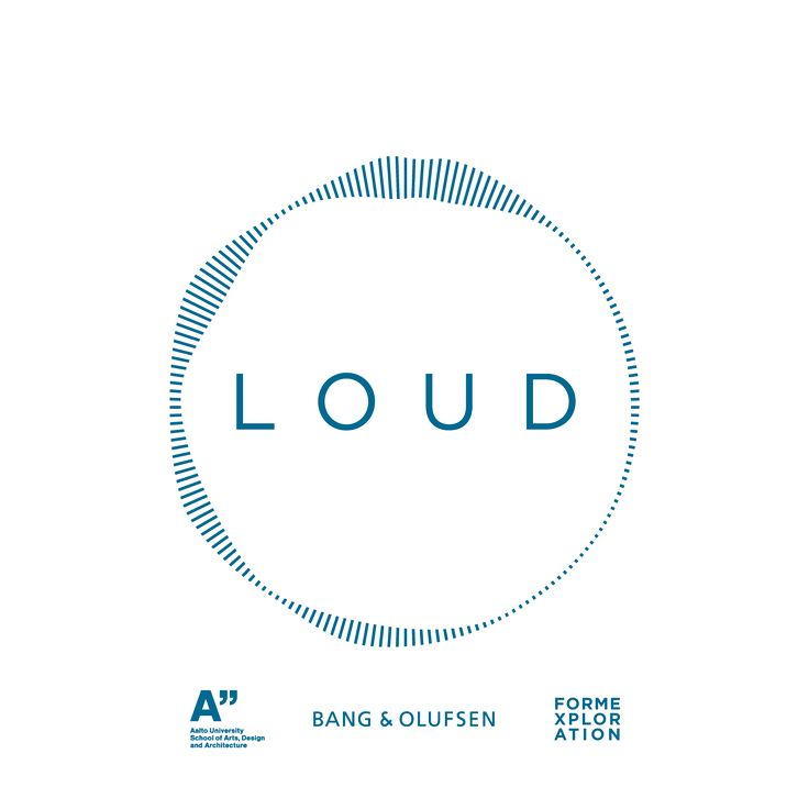 LOUD showcases sophisticated contemporary audio products from students of the Form Exploration course, organised as a part of the Collaborative and Industrial Design master programme at Aalto University. In collaboration with Bang & Olufsen.