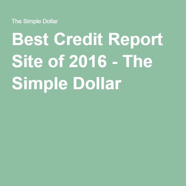 Best Credit Report Site of 2016 - The Simple Dollar
