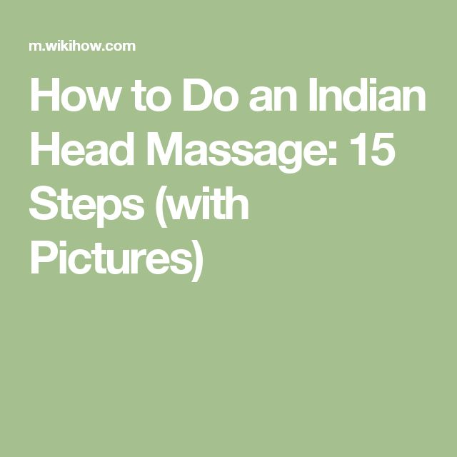 How to Do an Indian Head Massage: 15 Steps (with Pictures)