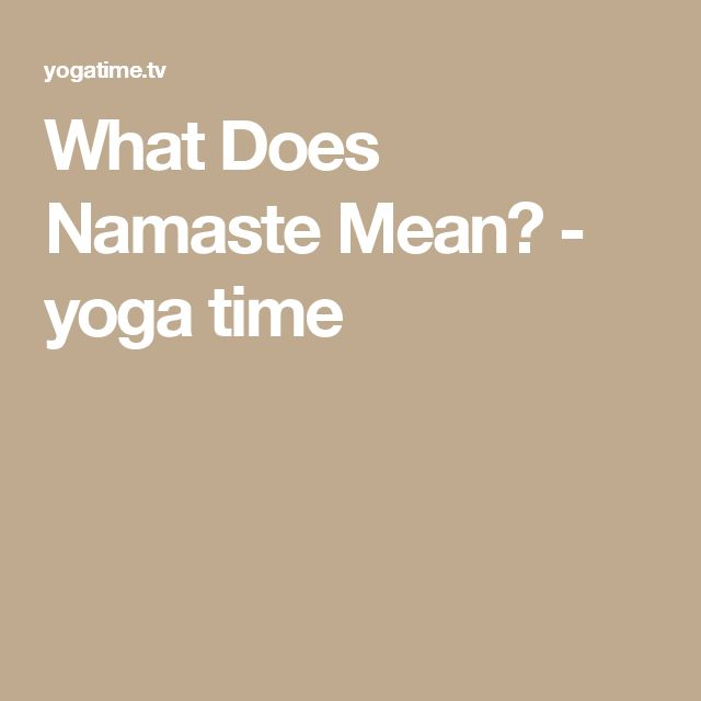 What Does Namaste Mean? - yoga time