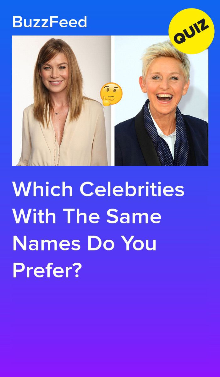 Which Celebrities With The Same Names Do You Prefer Celebrity Quizzes Personality Quizzes Buzzfeed Celebrity Quiz