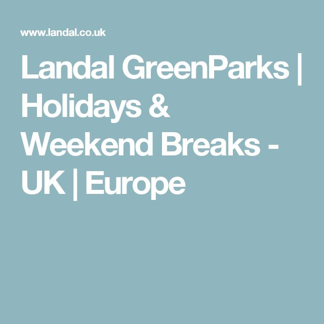 Landal GreenParks | Holidays & Weekend Breaks - UK | Europe