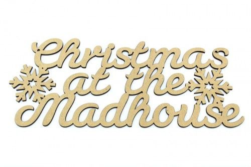 """3mm mdf Christmas plaque """"Christmas at the Madhouse"""" http://www.lornajayne.co.uk/"""