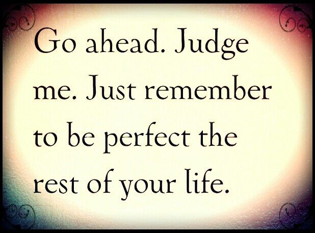 Go Ahead And Judge Me Quotes: Let He Who Is Without Sin Cast The First Stone I Love