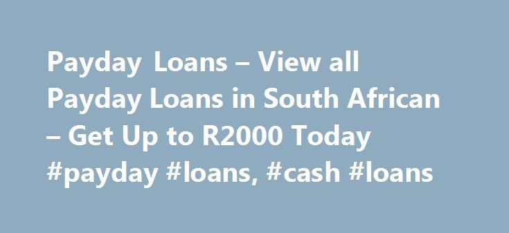 Payday Loans – View all Payday Loans in South African – Get Up to R2000 Today #payday #loans, #cash #loans http://trinidad-and-tobago.nef2.com/payday-loans-view-all-payday-loans-in-south-african-get-up-to-r2000-today-payday-loans-cash-loans/  # Payday Loans – Cash Loans Compare Payday Loans and Cash Loans Payday loans have been heavily criticised but can a payday loan ever be the right solution? The truth about Payday Loans Payday loans are everywhere these days and the industry is booming…
