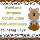 Words and Sentence Construction Mini- Dictionary – Groundhog Day!   One of the main objectives of this mini- dictionary is the construction of word...