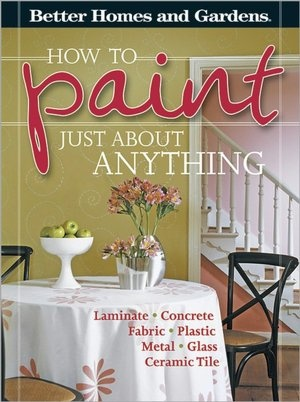 How To Paint Just About Anything By Better Homes Gardens