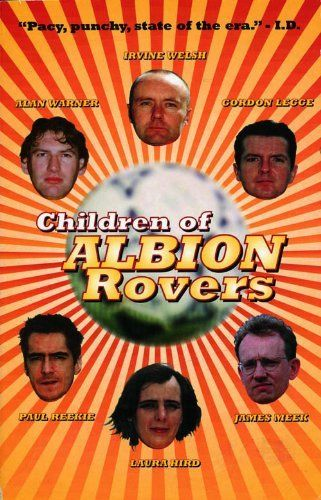 "Children of Albion Rovers (""Rebel Inc"") by Irvine / Hird, Laura Welsh. $8.66. Publisher: Canongate Books; New edition edition (August 31, 2010). 240 pages 