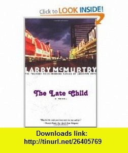 The Late Child  A Novel (9780743222549) Larry McMurtry , ISBN-10: 0743222547  , ISBN-13: 978-0743222549 ,  , tutorials , pdf , ebook , torrent , downloads , rapidshare , filesonic , hotfile , megaupload , fileserve