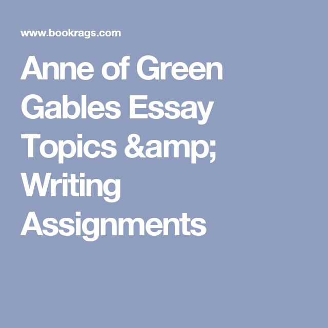 Anne of Green Gables Essay Topics & Writing Assignments