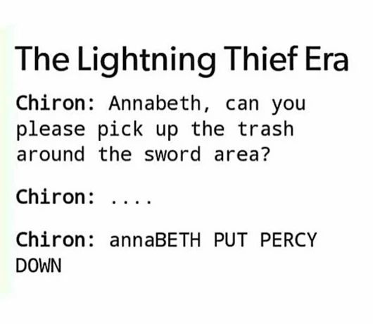 Then there's the Heroes of Olympus era: Annabeth: Percy, where are you? I miss you. *sobs*