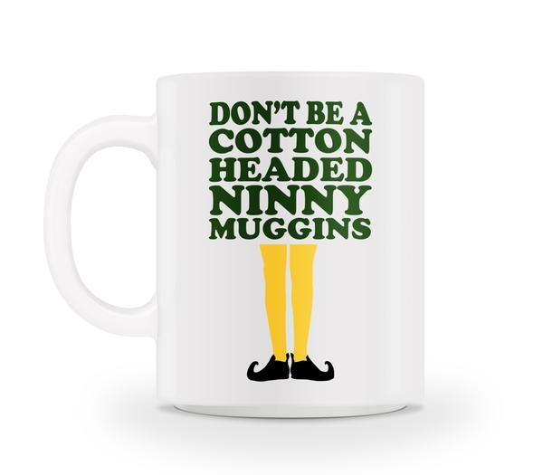 dont be a cotton headed ninny muggins!
