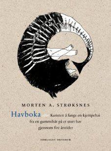 Image for Havboka, eller Kunsten å fange en kjempehai fra en gummibåt på et stort hav gjennom fire årstider from Norli
