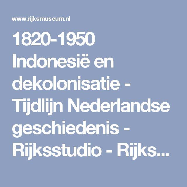 1820-1950 Indonesië en dekolonisatie - Tijdlijn Nederlandse geschiedenis - Rijksstudio - Rijksmuseum