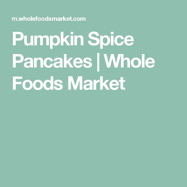Pumpkin Spice Pancakes | Whole Foods Market