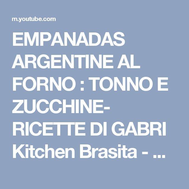 EMPANADAS ARGENTINE AL FORNO : TONNO E ZUCCHINE- RICETTE DI GABRI Kitchen Brasita - YouTube