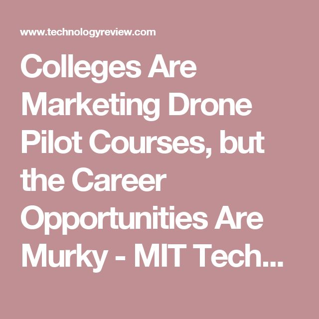 Colleges Are Marketing Drone Pilot Courses, but the Career Opportunities Are Murky - MIT Technology Review