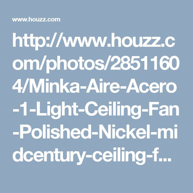 http://www.houzz.com/photos/28511604/Minka-Aire-Acero-1-Light-Ceiling-Fan-Polished-Nickel-midcentury-ceiling-fans