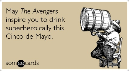 May The Avengers inspire you to drink superheroically this Cinco de Mayo.Anniversaries Ecards, Cinco De Mayo Ecards, Ecards Humor, Birthday Cards, Flirting Ecards, Greeting Cards, Someecards Com, Funny Ecards, Birthday Ecards
