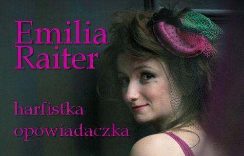 Emilia Raiter- harfistka i opowiadaczka. W repertuarze koncerty teatralizowane, spektakle narracyjno-muzyczne dla dzieci, młodzieży i dorosłych.