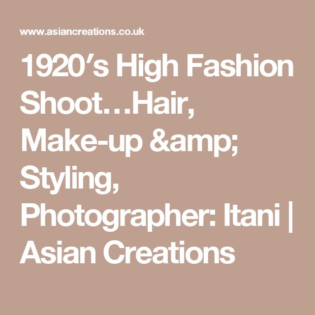 1920′s High Fashion Shoot…Hair, Make-up & Styling, Photographer: Itani  | Asian Creations