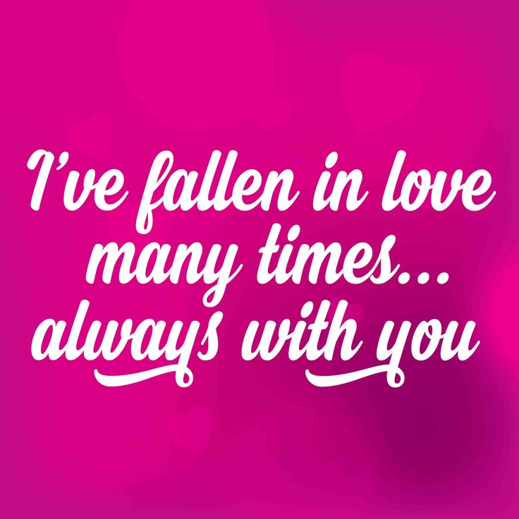 I have fallen in love many times.... always with you...