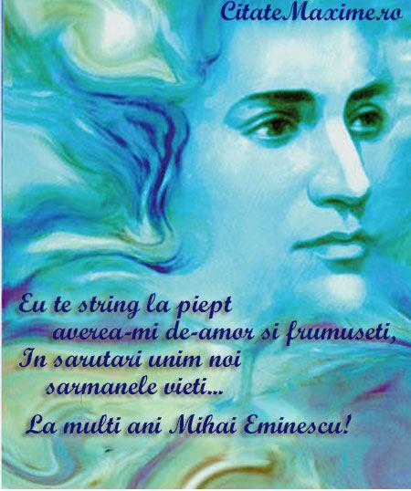 Eu te string la piept averea-mi de-amor si frumuseti, In sarutari unim noi sarmanele vieti… La multi ani Mihai Eminescu! – Citate Maxime